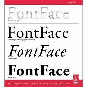 Digital Fonts The Complete Guide To Creating Marketing And Selling