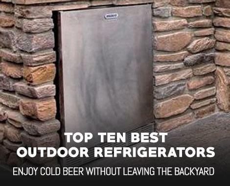top   outdoor refrigerators buyers guide