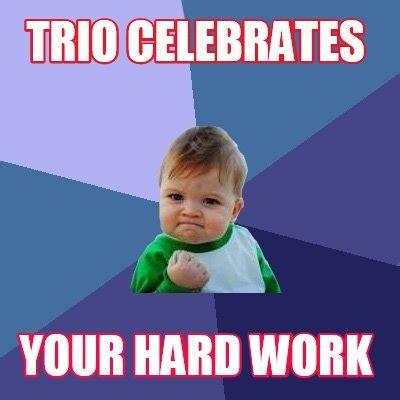 Hard Work Meme - meme creator trio celebrates your hard work meme generator at memecreator org