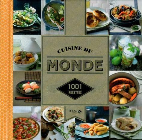 cuisine du monde recette cuisine du monde 1001 recettes