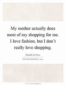 My mother actua... Shopping With Mom Quotes