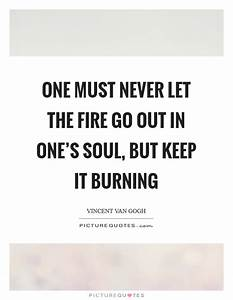 One must never ... Burning Soul Quotes