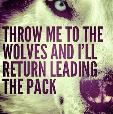 throw    wolves  ill return leading  pack