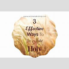 3 Effective Ways To Be More Holywomen Abiding