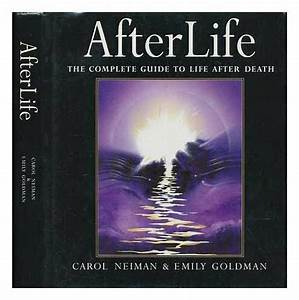 Afterlife  Complete Guide To Life After Death By Goldman