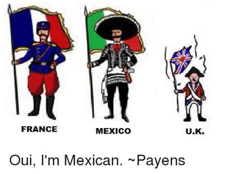 FRANCE MEXICO UK Oui I'm Mexican ~Payens | France Meme on ...