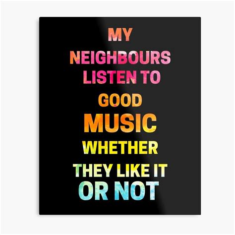 As many of you know, i frequently post inspiring or funny musician quotes on our facebook, twitter, tumblr and google+ pages. 'My Neighbours Listen To Good Music- Funny Music Lover ...