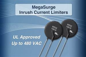 Ametherm Receives Ul Recognition For Megasurge Series Inrush Current Limiting Ntc Thermistors