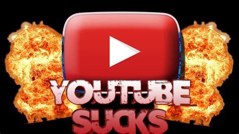 YOUTUBE SUCKS!!! - YouTube