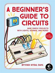A Beginner U0026 39 S Guide To Circuits   Nine Simple Projects With