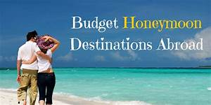 low budget honeymoon destinations which are abroad With honeymoon destinations on a budget