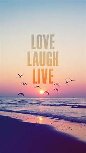 That's how life should be. Love. Laugh. Live. iPhone ...