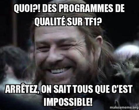 Ned Stark Meme Generator - quoi des programmes de qualit 233 sur tf1 arr 234 tez on sait tous que c est impossible happy