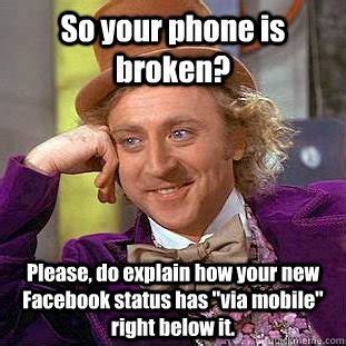Cracked Phone Meme - so your phone is broken please do explain how your new facebook status has quot via mobile quot right
