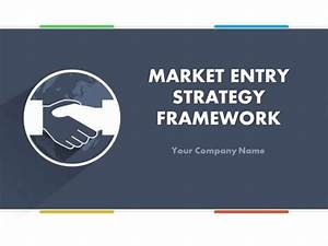 Market Entry Strategy Framework Powerpoint Presentation