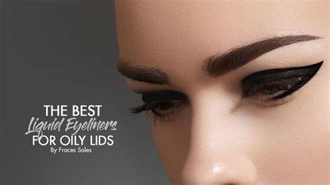 liquid eyeliners  oily lids