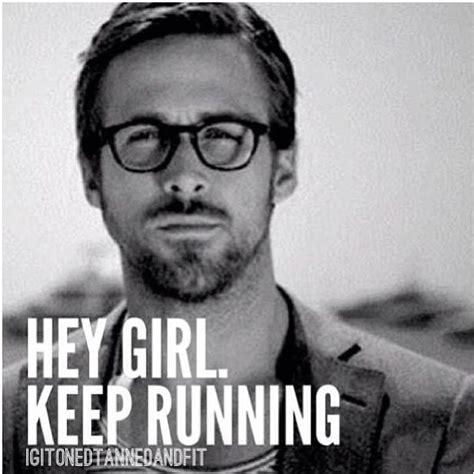Meme Ryan Gosling - hey girl keep running ryan gosling meme hey girl pinterest ryan o neal keep running