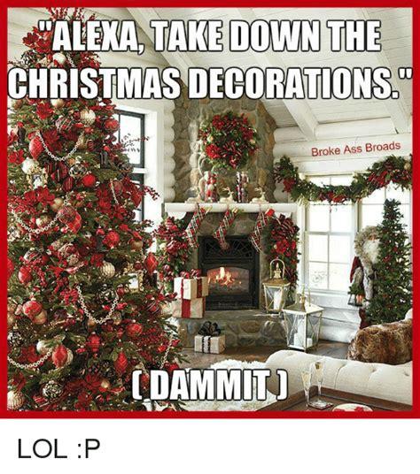 alexa take downn the christmas decorations broke ass