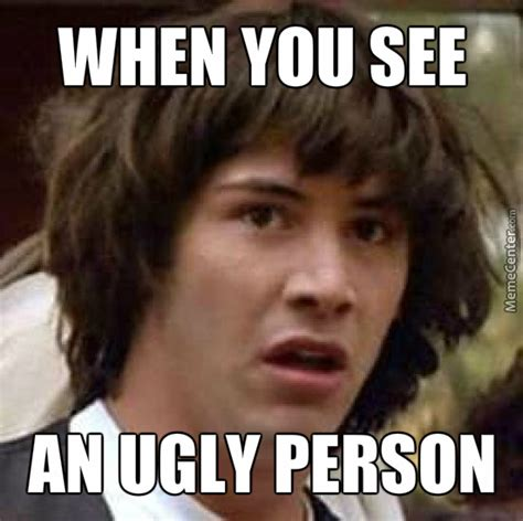 Ugly People Memes - ugly people by radbrady meme center