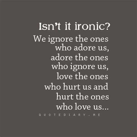Isn't It Ironic? We Ignore The Ones Who Adore Us, Adore