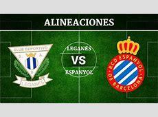 Leganés vs Espanyol Alineaciones, horario y canal de