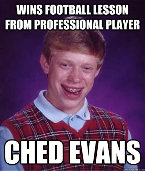 Evan Meme - wins football lesson from professional player ched evans bad luck brian quickmeme
