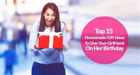 top homemade birthday gift ideas  girlfriend