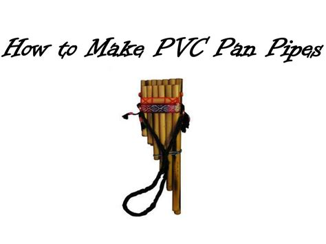 how to build a pipe l ppt how to make pvc pan pipes powerpoint presentation