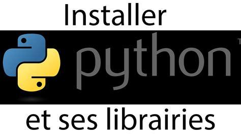 Librerie Python by Comment Installer Python Et Ses Librairies Sur Windows Fr