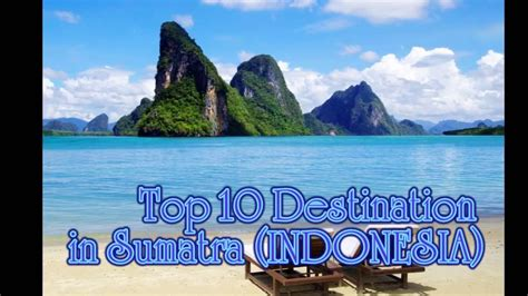 top  tourist destination  sumatraindonesia holiday