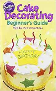 Cake Decorating Books For Beginners by Cake Decorating A Beginners Guide Wilton 9780912696744