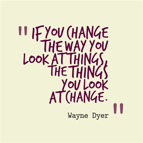 quotes change dyer wayne perspective quote inspirational way things ways dr thought power positivity being relationship problems handle there let