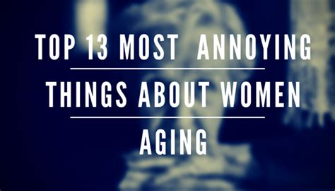 Top 13 Most Annoying Things About Women Aging After