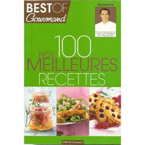 cyril lignac livre de cuisine best of gourmand nos 100 meilleures recettes de cyril lignac