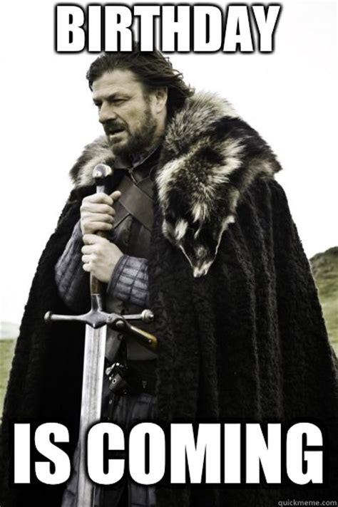 Game Of Thrones Happy Birthday Meme - birthday is coming game of thrones quickmeme