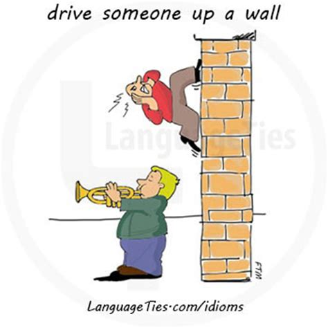 Meaning, image and example of drive somebody up the wall