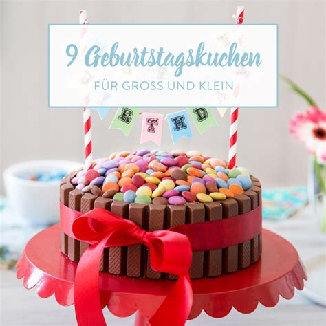 13 Geburtstagskuchen Für Kleine Und Große Geburtstagskinder
