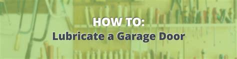 how to lubricate garage door how to lubricate a garage door garage door repair