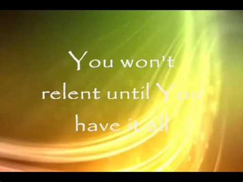 You wont relent