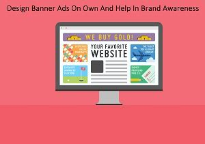 design banner ads on own and help in brand awareness