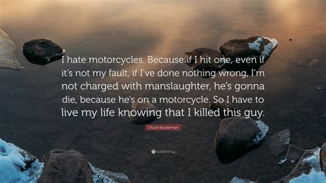 """""""i Hate Motorcycles. Because If I"""
