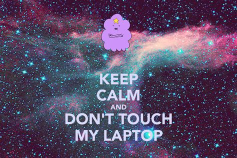 Dont touch my phone shared by creative ideas on. KEEP CALM AND DON'T TOUCH MY LAPTOP Poster | Andrew | Keep Calm-o-Matic