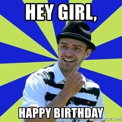 Justin Timberlake Birthday Meme - hey girl happy birthday justin timberlake meme generator