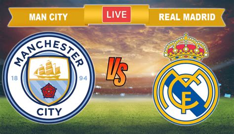 Manchester City Real Madrid Live Score, Lineups, Stats ...