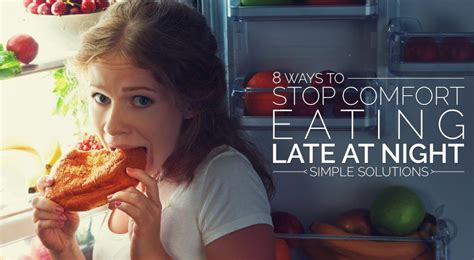 8 Ways To Stop Comfort Eating Late At Night (simple Solutions