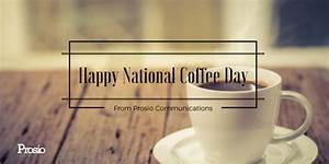 Happy National Coffee Day from Team PC! - Prosiopr