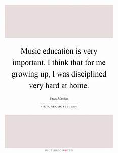 Music education is very important. I think that for me ...