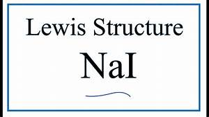 How To Draw The Lewis Dot Structure For Nai  Sodium Iodide