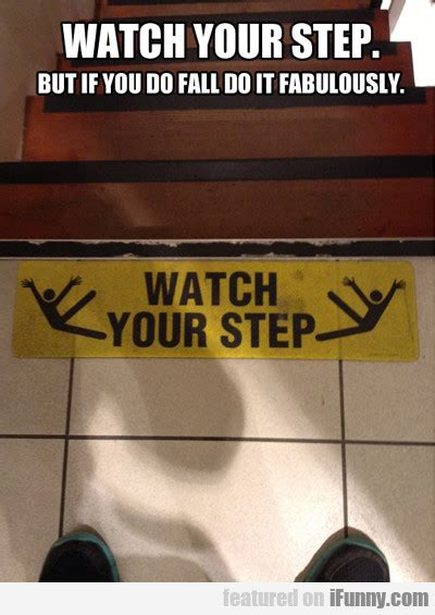 Funny Fall Memes - watch your step but if you do fall do it ifunny com