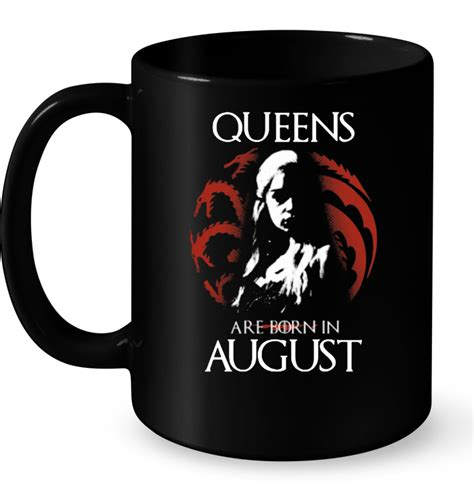 Queens Are Born In August (Game of Thrones) T-Shirt - TeeNavi